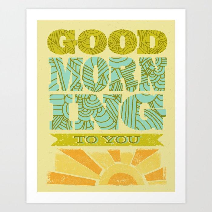 Good Morning to You Art Print