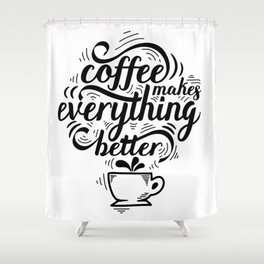 Coffee makes everything better funny text quote Shower Curtain