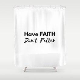 have faith don't falter Shower Curtain