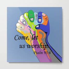 Come Let Us Worship Metal Print