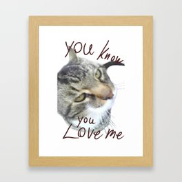 You know you love me Framed Art Print