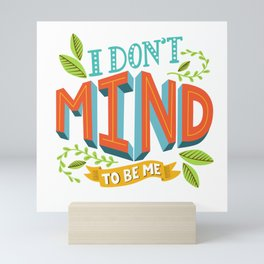 I don't mind to be me artwork by A Little Bird Tweet Me Mini Art Print