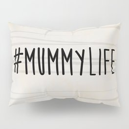 #MummyLife Pillow Sham