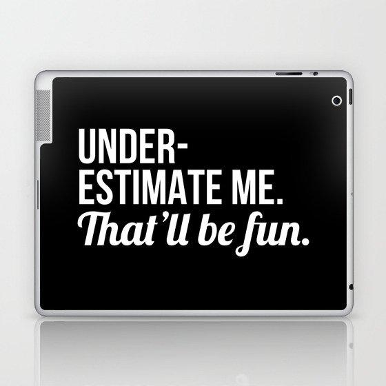 Underestimate Me That'll Be Fun (Black) Laptop & iPad Skin