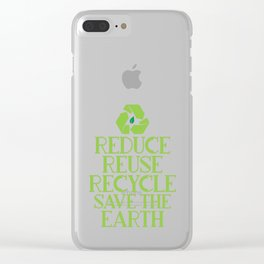 Reduce Reuse Recycle Save The Earth Eco Design Clear iPhone Case