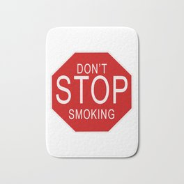 Don't Stop Smoking | Traffic Sign With Funny Quote For Those Friends Who Smoke All Sorts Of.. Bath Mat
