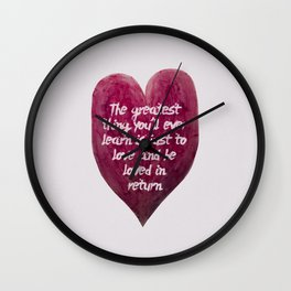 The greatest thing you will ever learn is just to love and be loved in return. Wall Clock