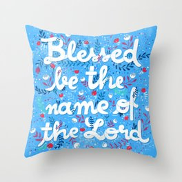 Blessed bt the name of the Lord Throw Pillow