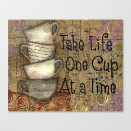 Take Life One Cup at a Time Canvas Print