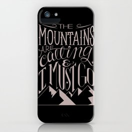 """""""The mountains are calling and I must go."""" iPhone Case"""