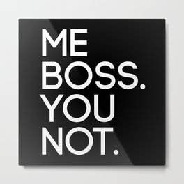 Me Boss. You Not. Metal Print
