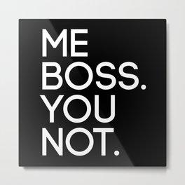 Me Boss. You Not. Metal Print