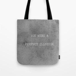 You Were A Perfect Illusion.  Tote Bag