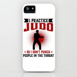 I practice Judo So I Don't Punch People In The Throat iPhone Case