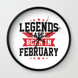 LEGENDS ARE BORN IN FEBRUARY Wall Clock