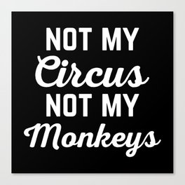 Not My Circus Funny Quote Canvas Print