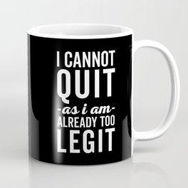 Too Legit To Quit Funny Quote Coffee Mug