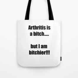 Arthritis is a bitch...but I am bitchier!!! Tote Bag
