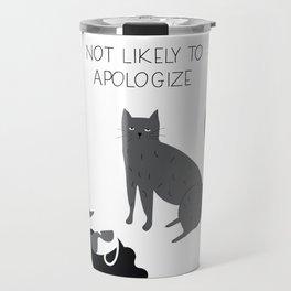 Not Likely to Apologize Travel Mug