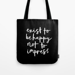 Exist to Be Happy Not to Impress black-white typography poster design bedroom wall home decor Tote Bag