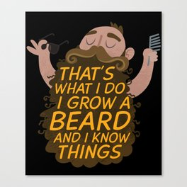 That's What I Do I Grow A Beard And I Know Things Funny Tee Canvas Print