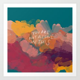 You Are Not Alone In This Art Print