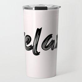 relax - hand made caligraphy Travel Mug