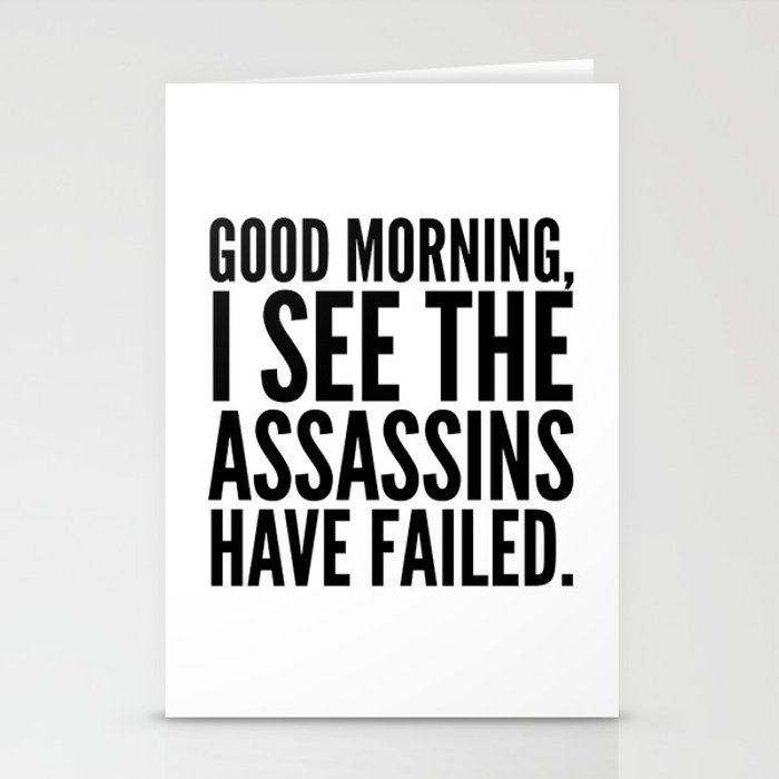 Good morning, I see the assassins have failed. Stationery Cards