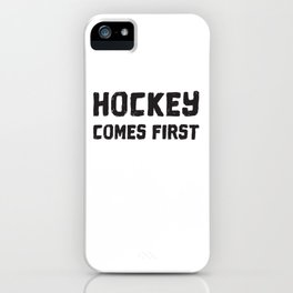 Hockey Comes First iPhone Case