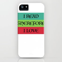 I READ THEREFORE I LOVE iPhone Case