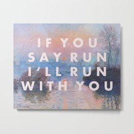 IF YOU SAY RUN I'LL RUN WITH YOU Metal Print