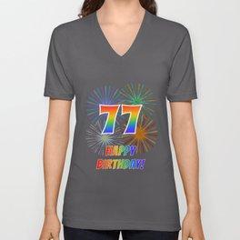 "77th Birthday ""77"" & ""HAPPY BIRTHDAY!"" w/ Rainbow Spectrum Colors + Fun Fireworks Inspired Pattern Unisex V-Neck"