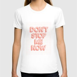 Don't Stop Me Now peach pink typography inspiration motivation wall decor T-shirt