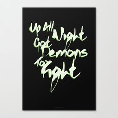 Up All Night Got Demons To Fight Canvas Print