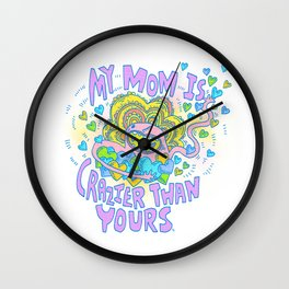 My mom is crazier than yours Wall Clock