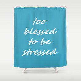 too blessed to be stressed - aqua Shower Curtain