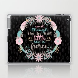 And though she be but little she is fierce Laptop & iPad Skin