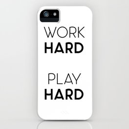 Work Hard / Play Hard Quote iPhone Case