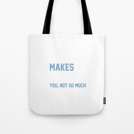 Gaming makes me happy you not so much Tote Bag