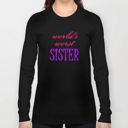 World's Worst SISTER Long Sleeve T-shirt