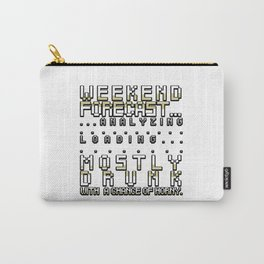 Weekend Forecast Mostly Drunk Chance Horny Carry-All Pouch