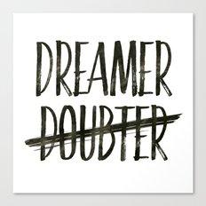 I'm A Dreamer Not A Doubter Art Print  Canvas Print