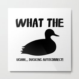 What The Duck! Ughhh... Ducking Autocorrect! Metal Print