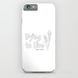 Christian Design - Dying to Live - John 12 verse 24 iPhone Case