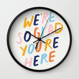 We're So Glad You're Here Wall Clock