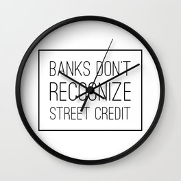 Banks Don't Recognize Street Credit Wall Clock