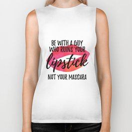 Be With a Guy Who Ruins Your Lipstick Not Your Mascara Biker Tank