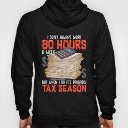 I Don't Always Work 80 Hours a Week But Tax Season Hoody