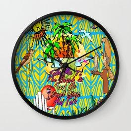 Take Me To The Beach & Feed Me Sweet Little Mai Tai's Wall Clock