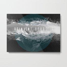 REINVENT YOURSELF Metal Print